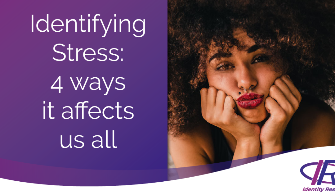 Identifying Stress: 4 ways it affects us all